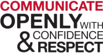Communicate Openly With Confidence & Respect