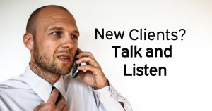When Acquiring New Clients, Talk and Listen