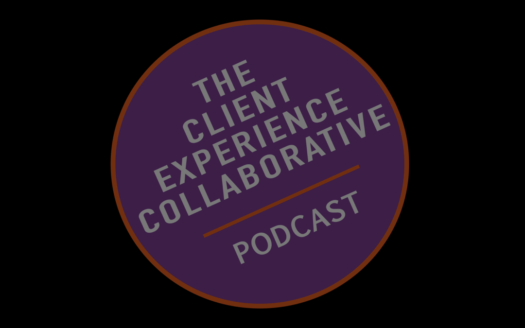 Client Experience Collaborative Podcast: Embracing Client Experience During Coronavirus