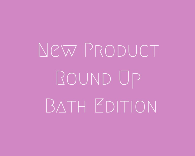 New Product Round Up Bath Edition