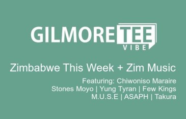 The Gilmore Tee Vibe – Zimbabwe This Week + Zim Music