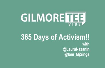 The Gilmore Tee Vibe – 365 Days of Activism!