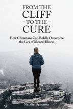 Cover of From the Cliff to the Cure - How Christians Can Boldly Overcome the Lies of Mental Illness