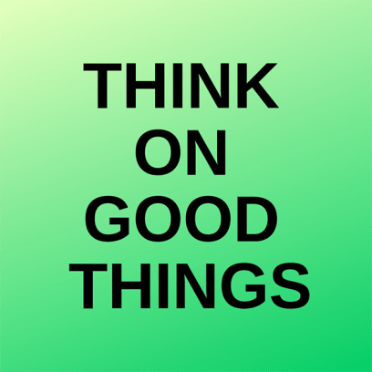 Think on good things