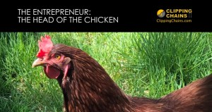https://clippingchains.com/2019/05/13/the-entrepreneur-head-of-the-chicken/