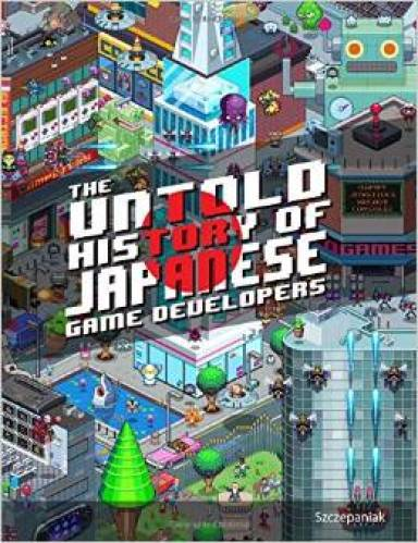 The Untold History Of Japanese Game Developers is a book that aims to tell the untold story of Japanese game developers.