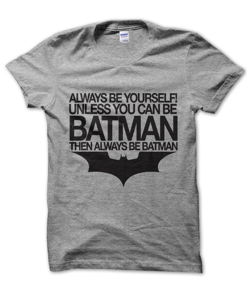 Mens Funny T Shirt Always Be Yourself Unless You Can Be Batman Gift for Dad