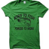 Born to Fish Forced to Work t-shirt by Clique Wear