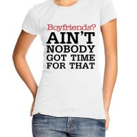 Boyfriends ain't Nobody Got Time for That t-shirt by Clique Wear
