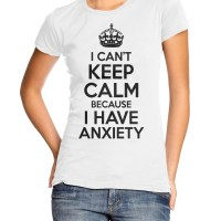 I Can't Keep Calm Because I Have Anxiety t-shirt by Clique Wear