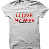 I love (it when) my wife (let's me go golfing) t-shirt by Clique Wear