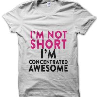 I'm Not Short I'm Concentrated Awesome t-shirt by Clique Wear