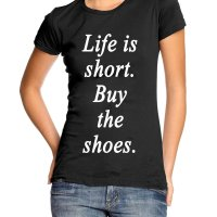 Life is short buy the shoes t-shirt by Clique Wear