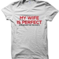 My wife is perfect (she bought me this shirt) t-shirt by Clique Wear