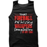 That Fireball Whisky whispers Temptation in my ear tank top / vest by Clique Wear