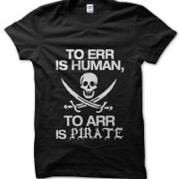 To Err Human to Arr is Pirate t-shirt by Clique Wear