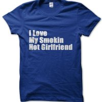 I Love My Smokin' Hot Girlfriend t-shirt by Clique Wear