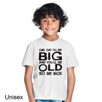 One Day I'll Be Big and You'll Be Old So Be Nice t-shirt by Clique Wear
