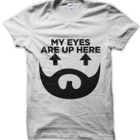My Eyes Are Up Here Beard t-shirt by Clique Wear