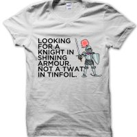 Looking for a Knight- n Shining Armour Not a Twat in Tinfoil t-shirt by Clique Wear