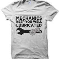Mechanics Keep You Well Lubricated t-shirt by Clique Wear