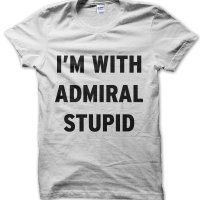 I'm With Admiral Stupid t-shirt by Clique Wear