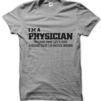 I'm a physician lets just assume I'm never wrong t-shirt by Clique Wear