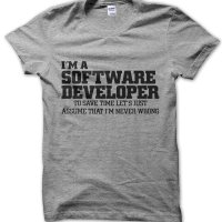 I'm a software developer lets just assume I'm never wrong t-shirt by Clique Wear