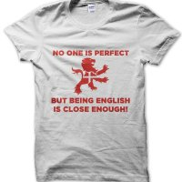 No One Is Perfect But Being English Is Close Enough t-shirt by Clique Wear