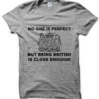 No one is perfect but being British is close enough t-shirt by Clique Wear