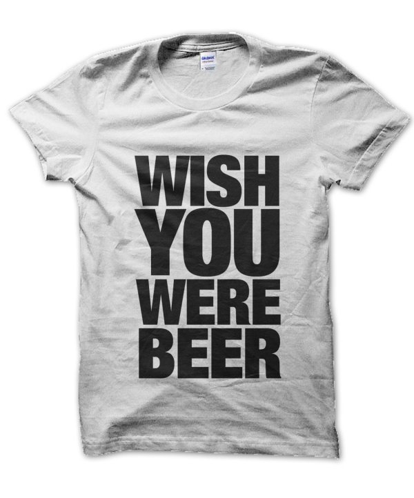 Wish You Were Beer t-shirt by Clique Wear