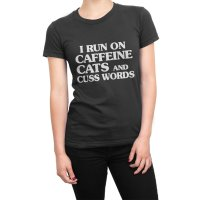 I Run on Caffeine Cats and Cuss Words t-shirt by Clique Wear