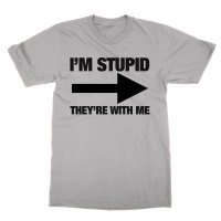 I'm Stupid They're With Me t-shirt by Clique Wear