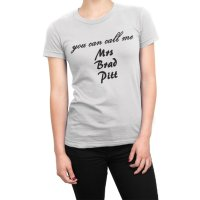 You Can Call Me Mrs Brad Pitt t-shirt by Clique Wear