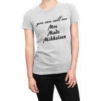 You Can Call Me Mrs Mads Mikkelsen t-shirt by Clique Wear