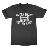 Gotta Squat Before I Tie The Knot t-shirt by Clique Wear