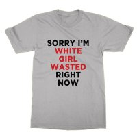 Sorry I'm White Girl Wasted Right Now t-shirt by Clique Wear