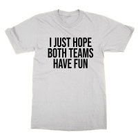 I Just Hope Both Teams Have Fun t-shirt by Clique Wear