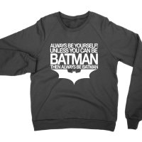 Always Be Yourself unless you can be Batman sweatshirt by Clique Wear