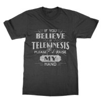 If you believe in telekenisis please raise my hand t-shirt by Clique Wear