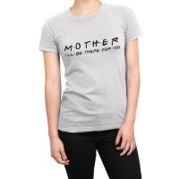 Mother I'll be there for you t-shirt by Clique Wear
