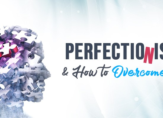 Perfectionism and How to Overcome It