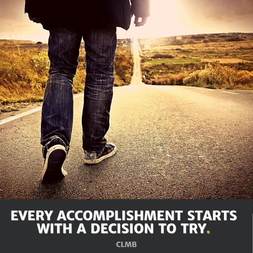 Every accomplishment starts with a decision to try - Motivational Quote