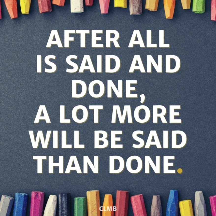 After All Is Said and Done Quote