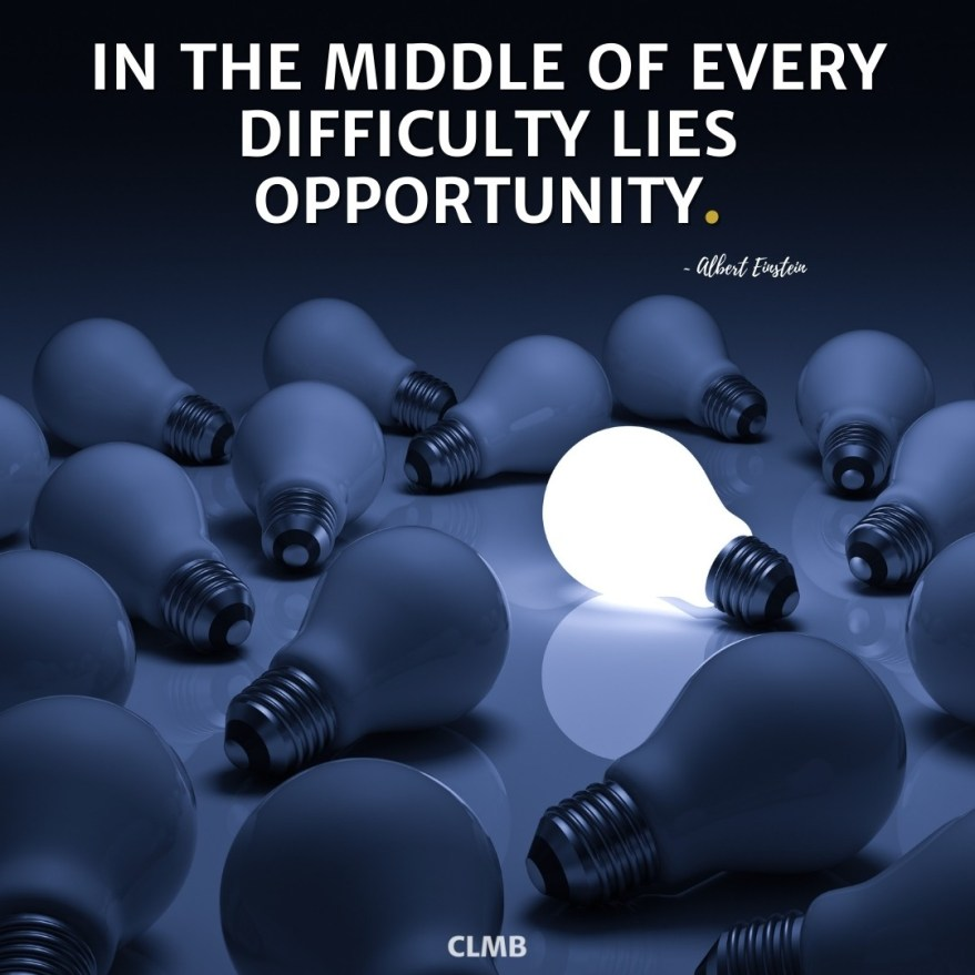 In the middle of every difficulty lies opportunity. Albert Einstein Motivational Quote.