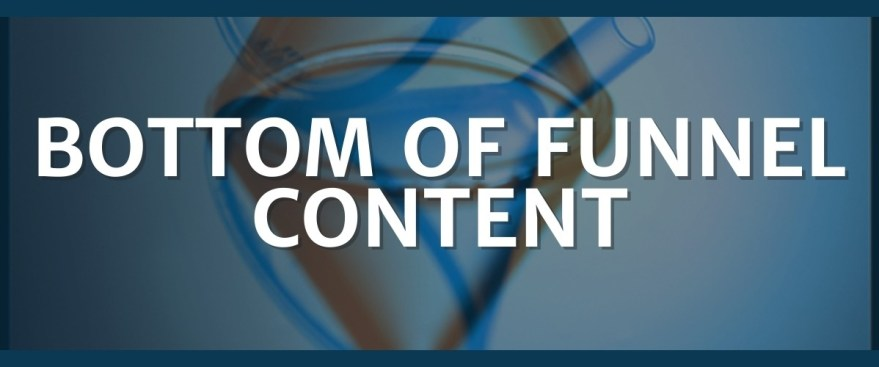 BoF Bottom of Funnel Content
