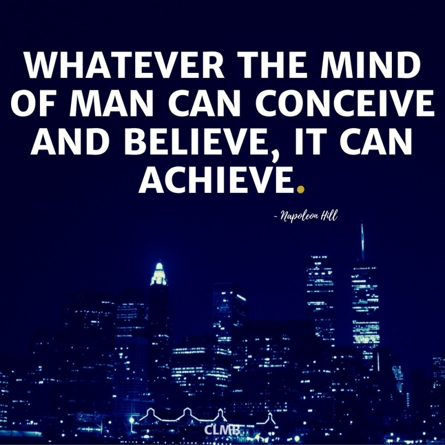 Whatever the mind of man can conceive and believe, it can achieve. – Napoleon Hill Motivational Quote
