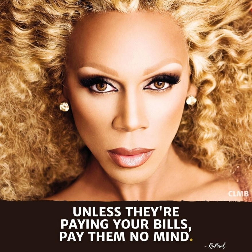 RuPaul Paying Your Bills Quote