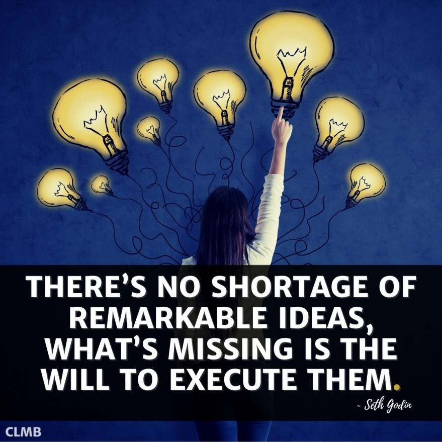 There's no shortage of remarkable ideas, what's missing is the will to execute them. - Seth Godin Quote