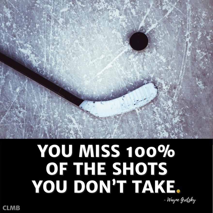 You miss 100 percent of the shots you don't take – Wayne Gretzky Quote
